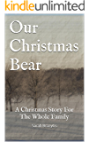 Our Christmas Bear: A Christmas Story For The Whole Family