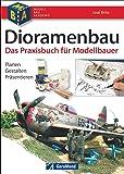 Dioramenbau - Bildband und Praxis-Ratgeber mit detaillierten Schritt-für-Schritt-Anleitungen, Materialkunde und Profi-Tipps für überzeugende Modelle, ... Modellbauer. Planen - Gestalten - Finishen