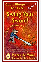Swing Your Sword (God's Blueprint for Life Book 4) Kindle Edition
