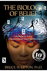 The Biology of Belief 10th Anniversary Edition Kindle Edition