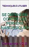 Se défendre contre les Pervers Narcissiques (Les Sciences de l'Esprit t. 2)