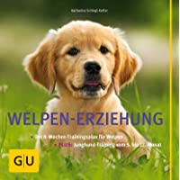 Welpen-Erziehung: Der 8-Wochen-Trainingsplan für Welpen. Plus Junghund-Training vom 5. bis 12. Monat (GU Tier Spezial)
