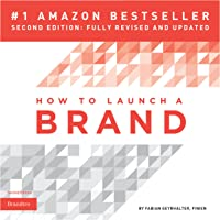 How to Launch a Brand: Your Step-by-Step Guide to Crafting a Brand: From Positioning to Naming and Brand Identity