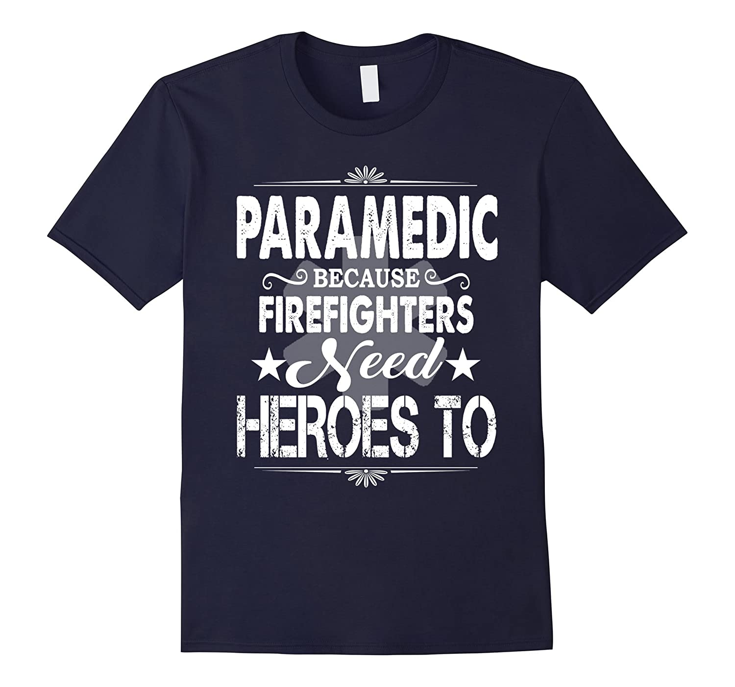 Paramedic Because Firefighters Need Heroes To Shirt-TD
