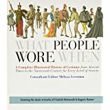 What People Wore When: A Complete Illustrated History of Costume from Ancient Times to the Nineteenth Century for Every Level