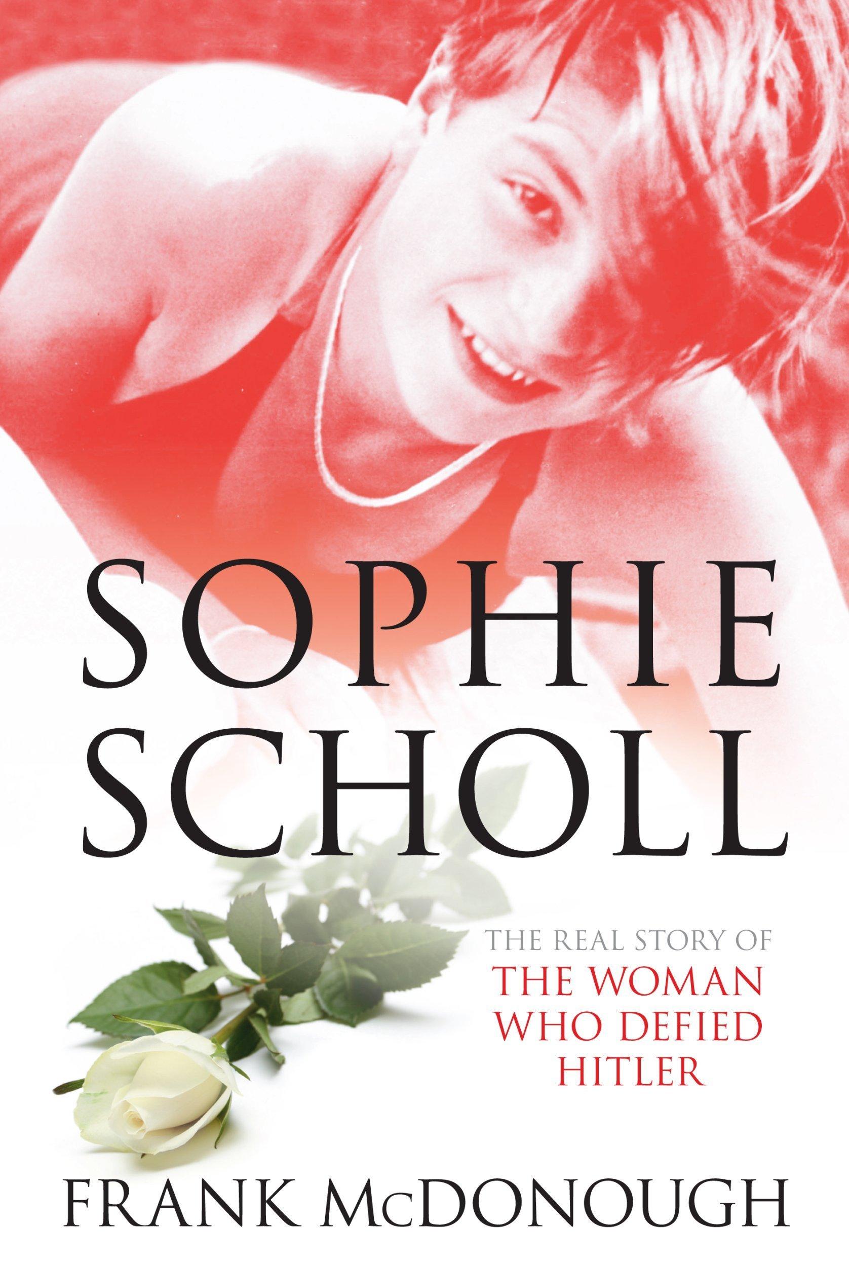 Sophie Scholl: The Real Story Behind German's Resistance Heroine pdf