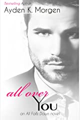 All Over You (All Falls Down Book 3)