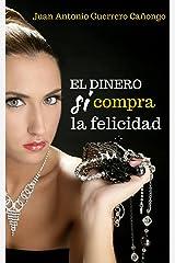 El dinero sí compra la felicidad: Historias y anécdotas que destruirán tus creencias erróneas sobre la riqueza (Spanish Edition) Kindle Edition
