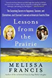 Lessons from the Prairie: The Surprising Secrets to Happiness, Success, and (Sometimes Just) Survival I Learned on Little House