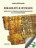 Israeliti & Hyksos: Ipotesi sul II Periodo Intermedio d'Egitto e la sua cronologia