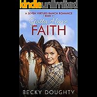 Gotta Have Faith: A Seven Virtues Ranch Romance Book 1