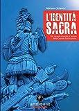 L'identità sacra. Dèi, popoli e luoghi al tempo della Grande Sostituzione