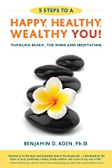5 Steps to a Happy, Healthy, Wealthy YOU!: through music, the mind and meditation Kindle Edition