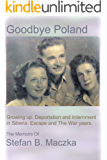 Goodbye Poland: Growing up. Deportation and Internment in Siberia. Escape and the WWII war years. (Illustrated)
