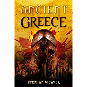 Ancient Greece: From Beginning To End (Greek History - Ancient Greek - Aristotle - Socrates - Greece History - Plato…
