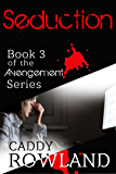 Seduction: A Caddy Rowland Psychological Thriller & Drama (The Avengement Series Book 3)