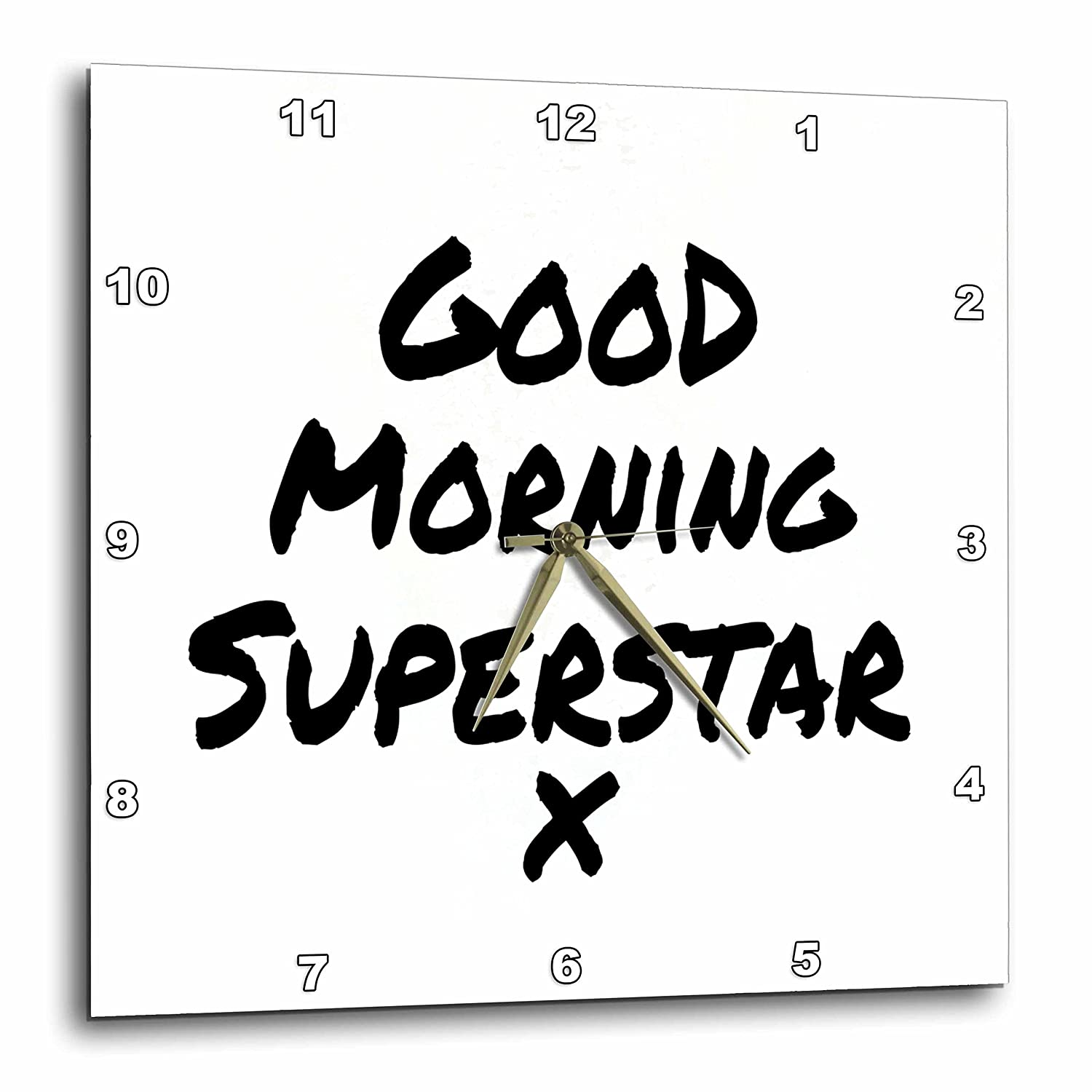 13 by 13 3dRose DPP/_195582/_2 Good Morning Superstar X Nice Way to Start Your Day Feel Good Note Wall Clock