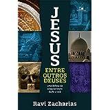 Jesus entre outros deuses: Uma defesa da singularidade da fé cristã