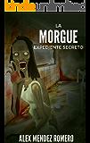 La Morgue - Expediente Secreto: Escalofriante historia de terror (Spanish Edition)