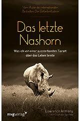Das letzte Nashorn: Was ich von einer aussterbenden Tierart über das Leben lernte (German Edition) Kindle Edition