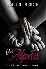 Yes, Alpha: His Willing Omega Book 1 Kindle Edition