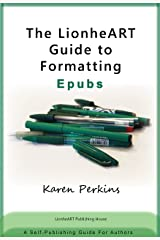 The LionheART Guide to Formatting EPUBs: A Self-Publishing Guide for Independent Authors Kindle Edition