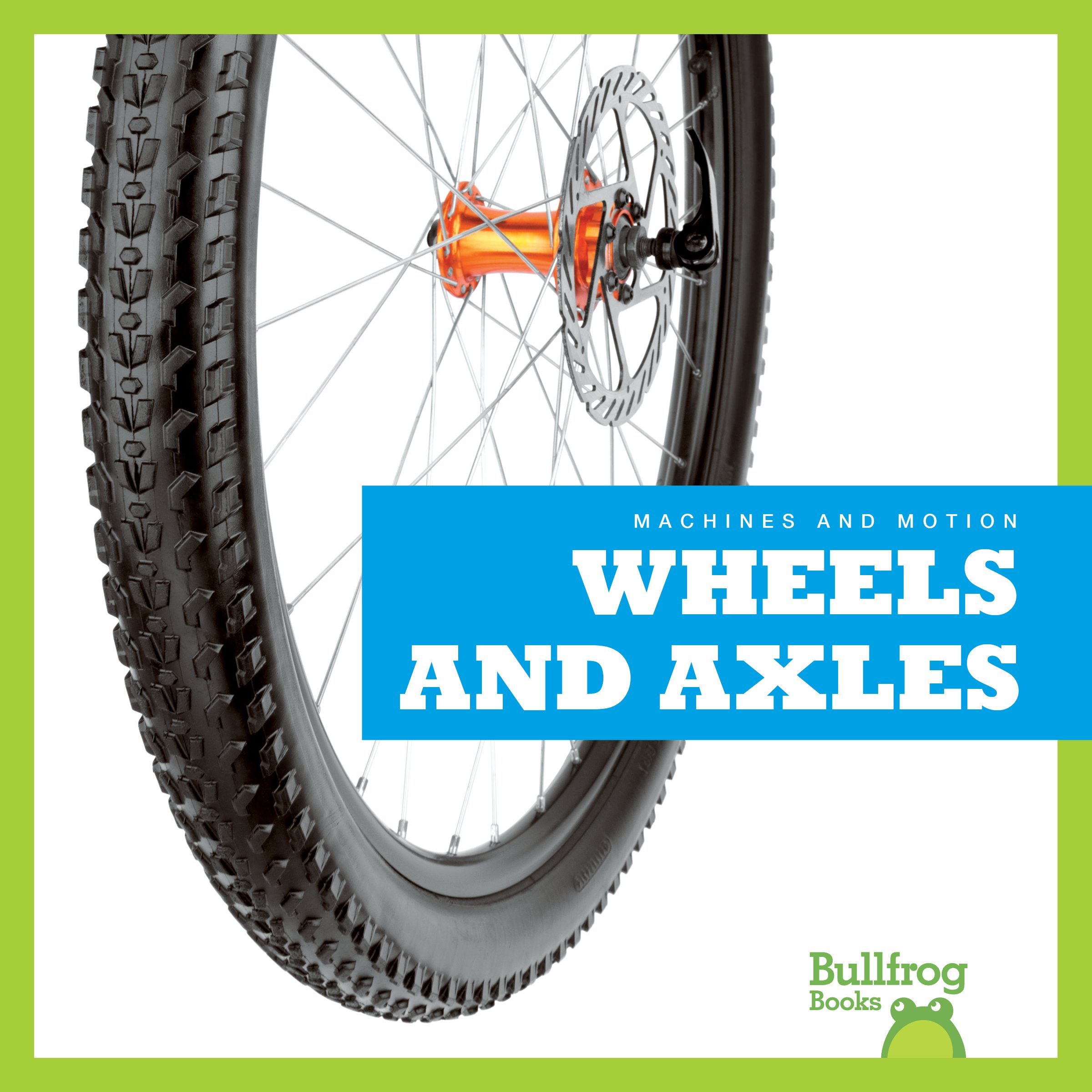 Wheels and Axles (Bullfrog Books: Machines and Motion)