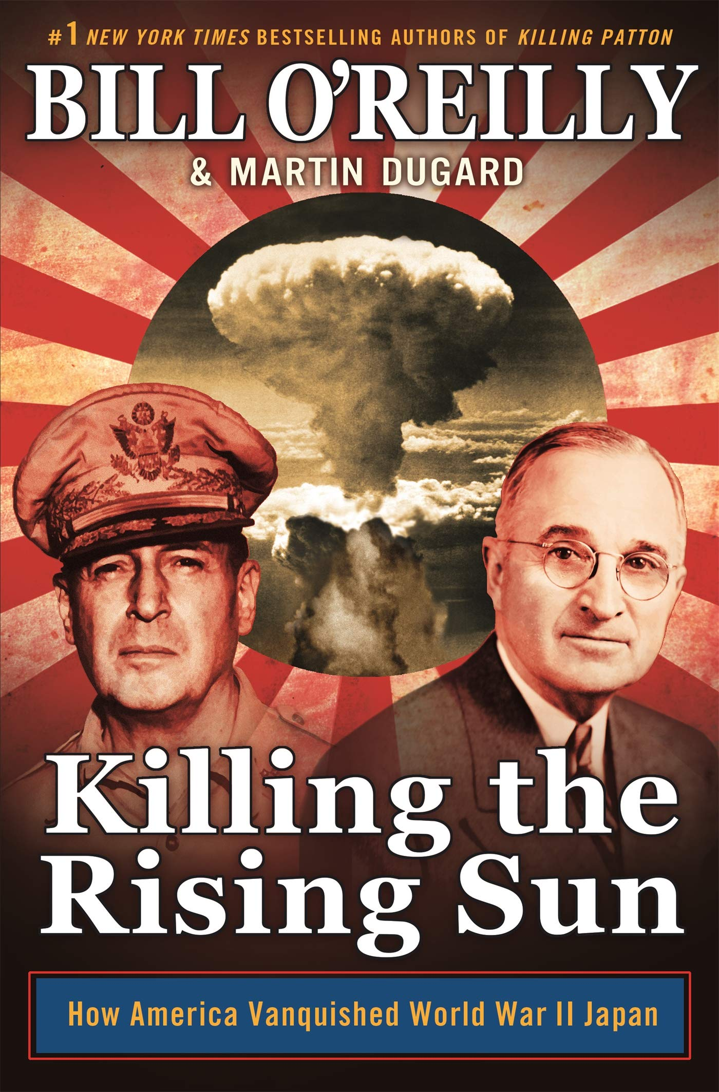 Killing the Rising Sun: How America Vanquished World War II Japan (Bill  O'Reilly's Killing Series): O'Reilly, Bill, Dugard, Martin: 9781627790628:  Amazon.com: Books