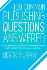 100 Common Publishing Questions Answered: Produce more, publish quickly, market your books, build your platform, and earn more today Kindle Edition