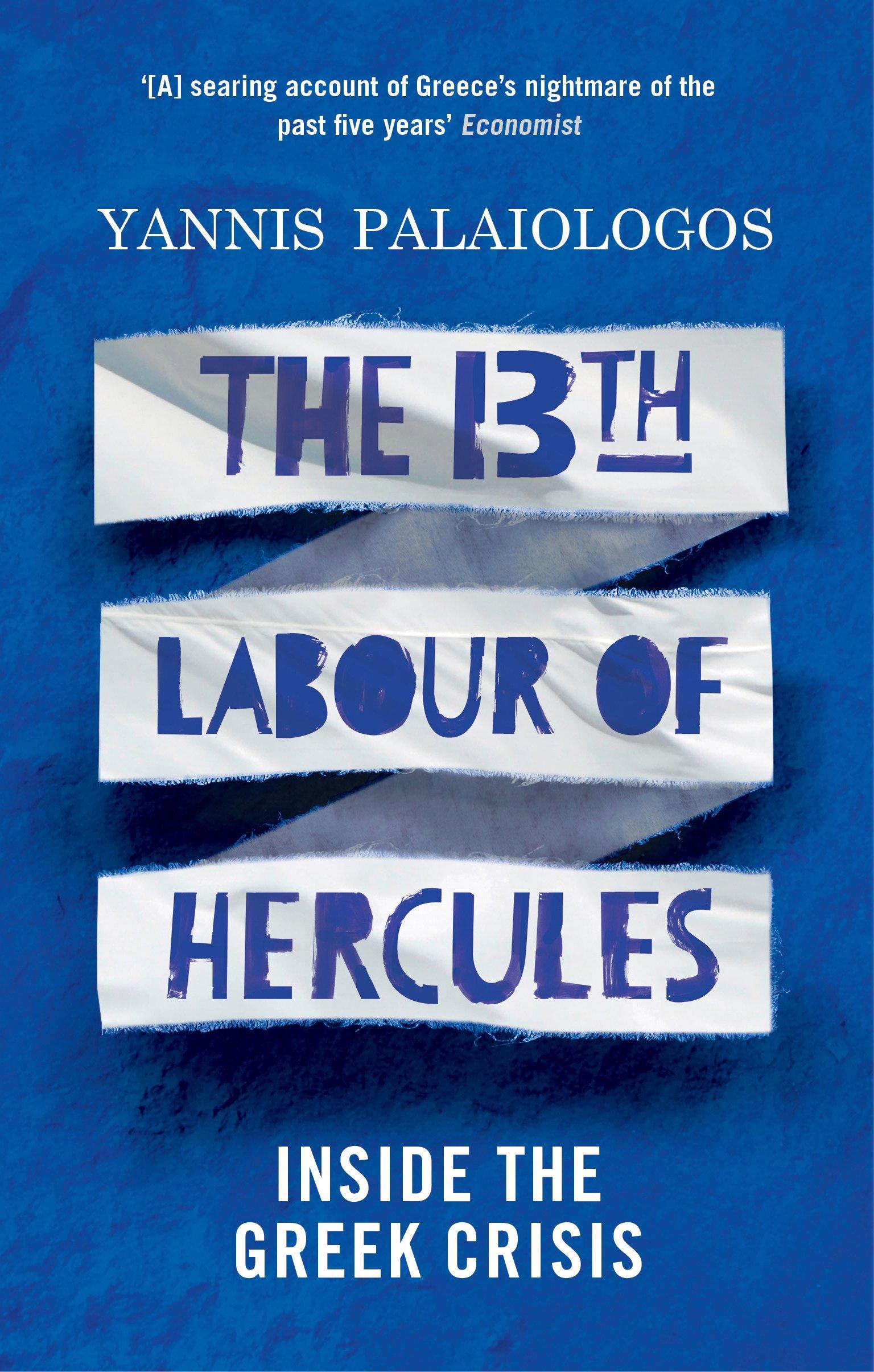 The 13th Labour Of Hercules Inside The Greek Crisis Palaiologos Yannis 9781846275869 Amazon Com Books