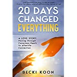 20 Days Changed Everything: A Love Story: Moving Through Conscious Death to Afterlife Connection