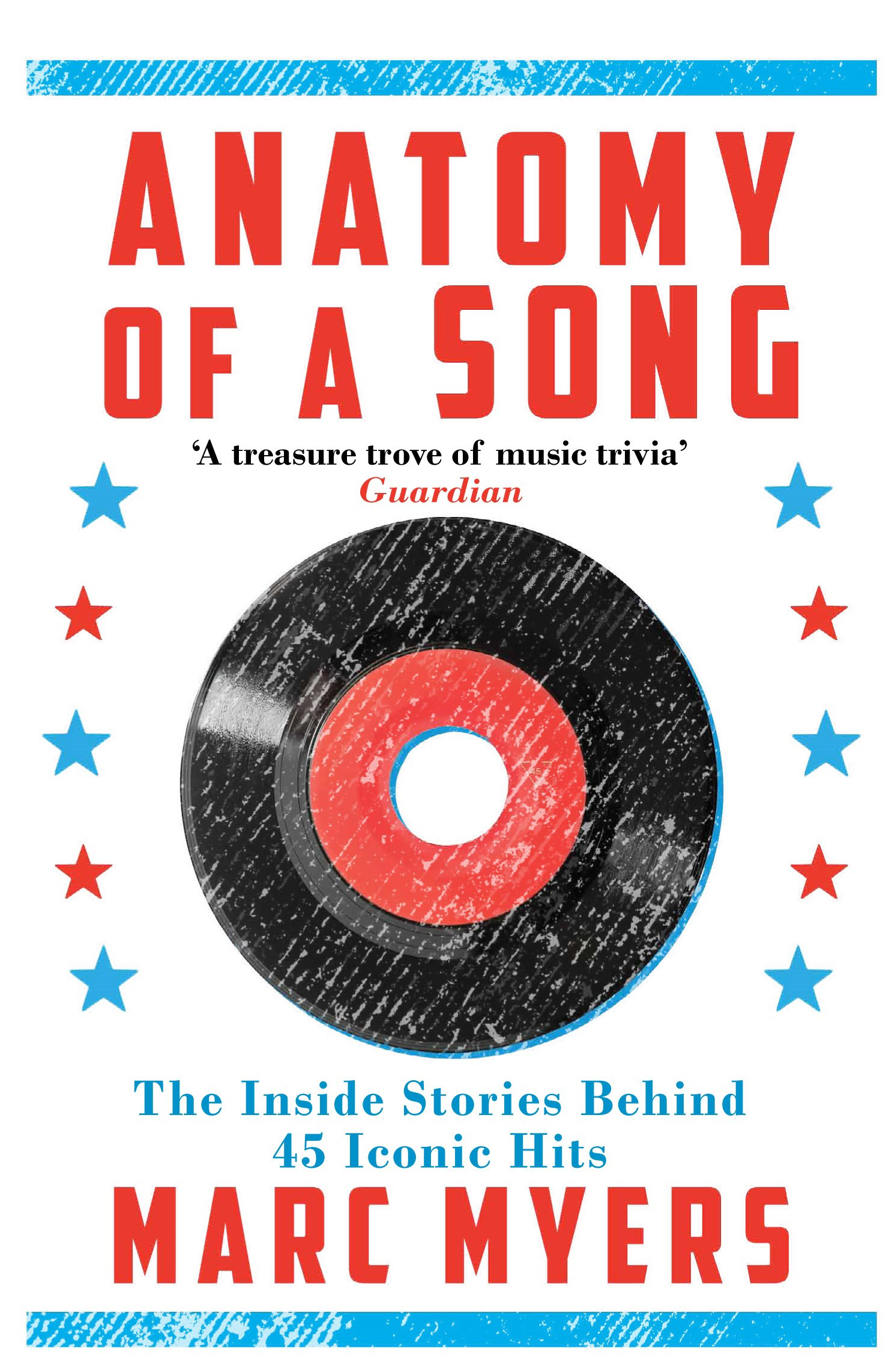 Anatomy of a Song: The Inside Stories Behind 45 Iconic Hits: Marc ...