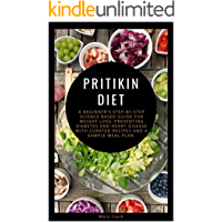 PRITIKIN DIET: A Bеgіnnеr'ѕ Step-by-Step Science Based Guide for Weight Loss, Preventing Diabetes and Heart Disease wіth…