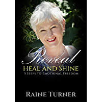 Reveal, Heal and Shine: 5 Steps to Emotional Freedom