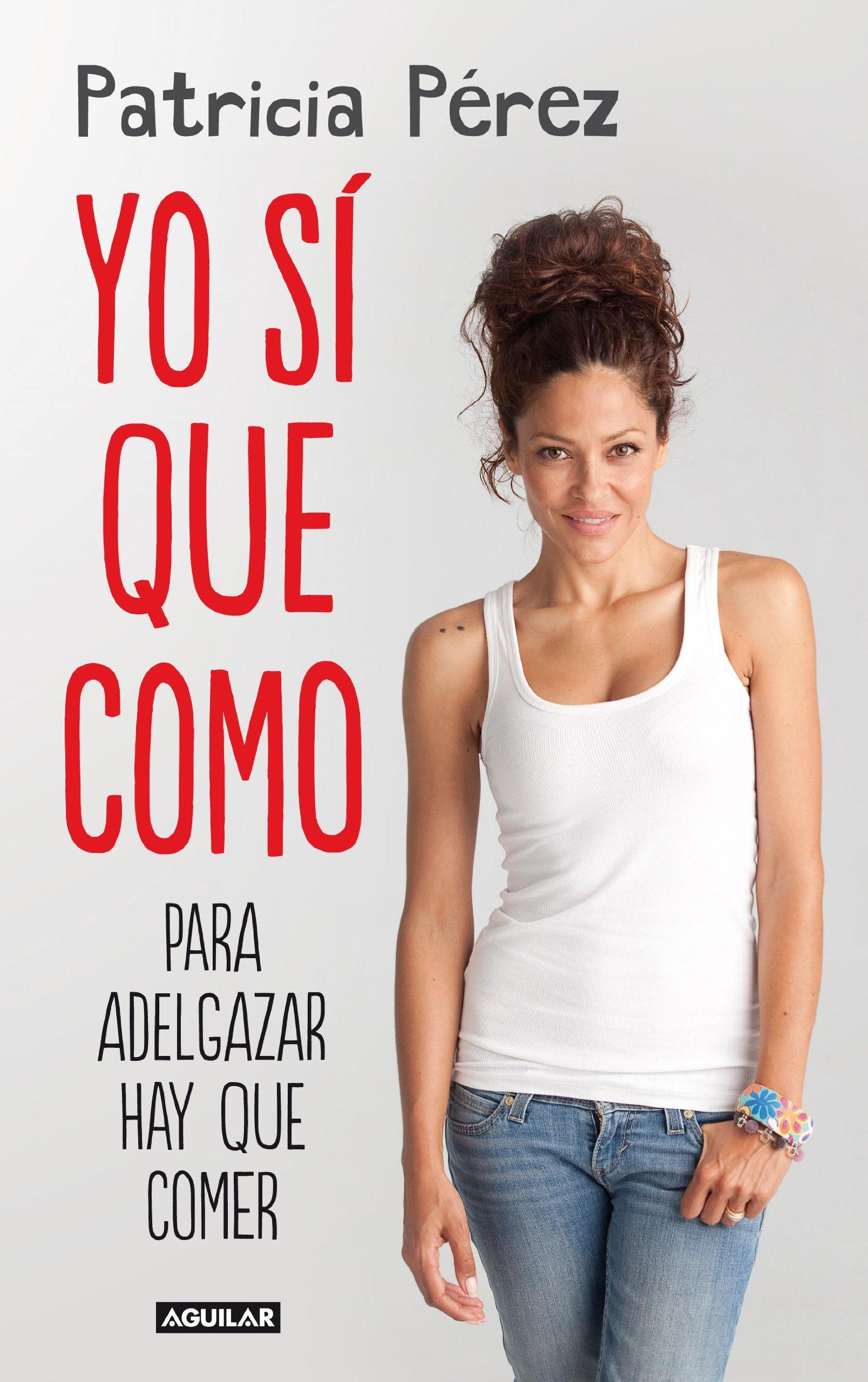Yo sí que como: Amazon.es: Patricia Pérez: Libros