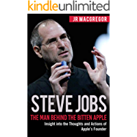 Steve Jobs: The Man Behind the Bitten Apple: Insight into the Thoughts and Actions of Apple's Founder (Billionaire Visionaries Book 3)