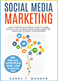Social Media Marketing: The Ultimate Guide to Learn Step-by-Step the Best Social Media Marketing Strategies to Boost Your Business (Social Media Marketing 2018, Digital Marketing, Marketing)