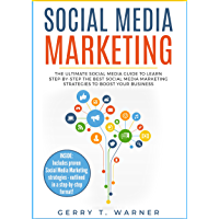 Social Media Marketing: The Ultimate Guide to Learn Step-by-Step the Best Social Media Marketing Strategies to Boost Your Business (Social Media Marketing 2019, Digital Marketing, Marketing)