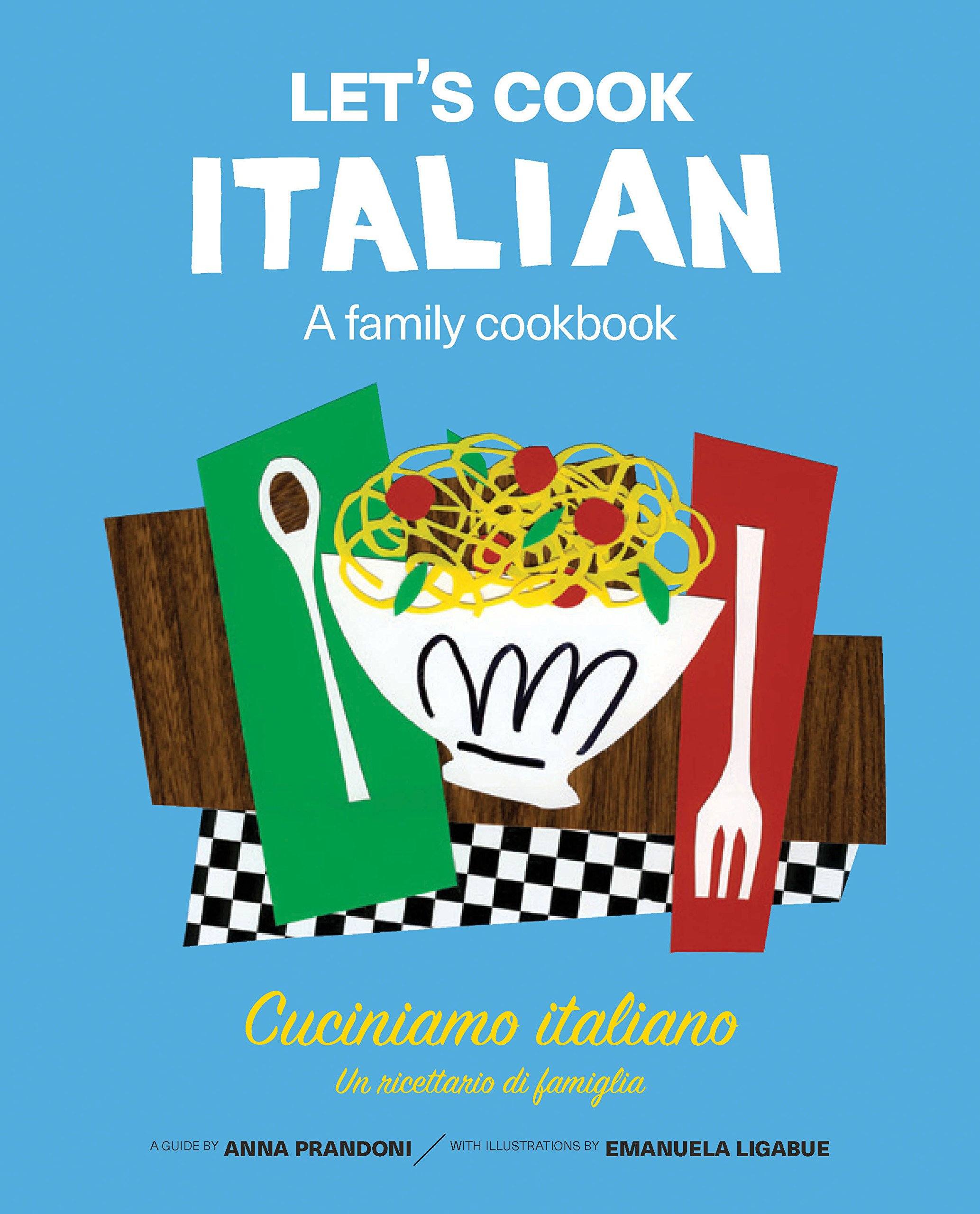 Let\'s Cook Italian, A Family Cookbook: Cuciniamo italiano, Un ...