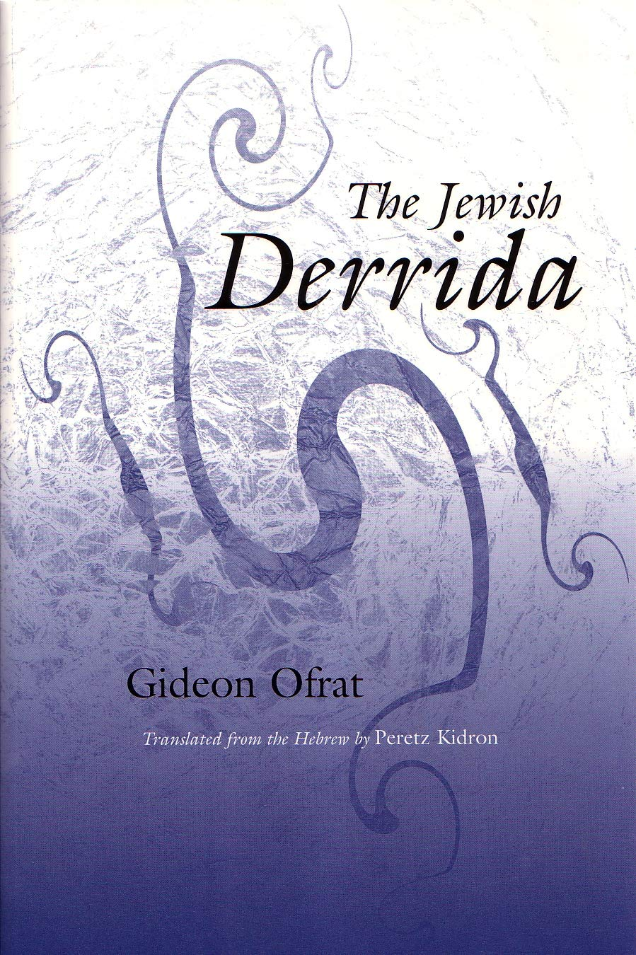 The Jewish Derrida (Library of Jewish Philosophy): Ofrat, Gideon, Kidron, The  jewish Derrida Peretz: 9780815628859: Amazon.com: Books