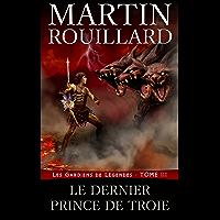 Le Dernier Prince de Troie: Les Gardiens de Légendes - Tome 3 (French Edition)