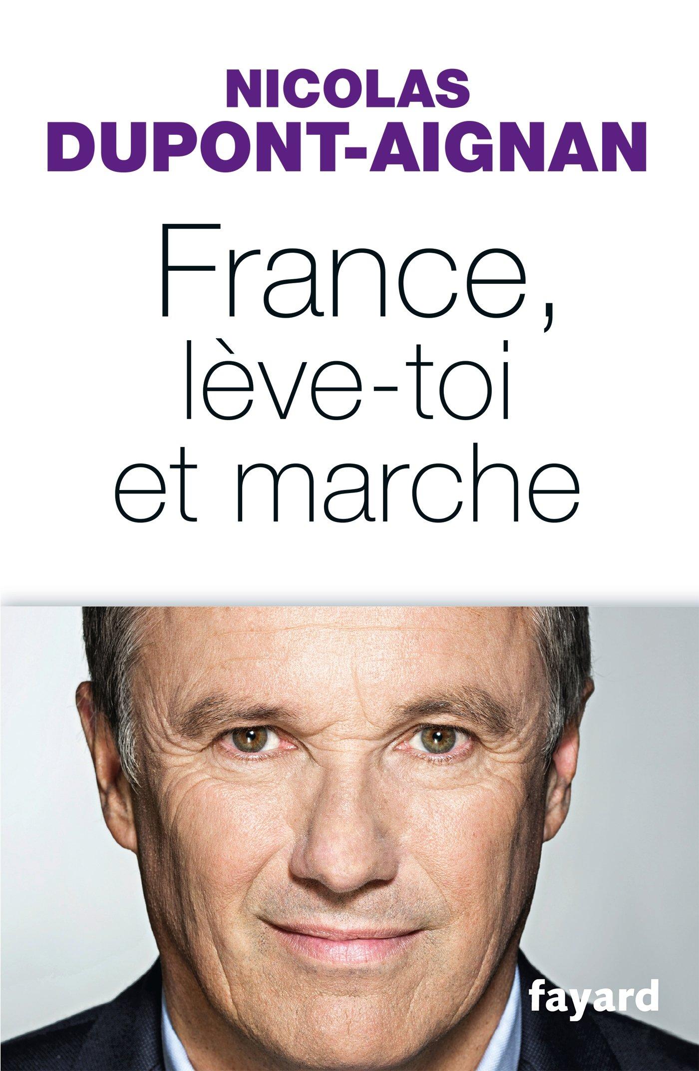 France, lève-toi et marche Broché – 16 mars 2016 Nicolas Dupont-Aignan Fayard 2213686866 Essais littéraires