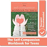 The Self-Compassion Workbook for Teens: Mindfulness and Compassion Skills to Overcome Self-Criticism and Embrace Who You…