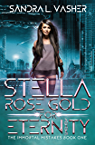 Stella Rose Gold for Eternity (The Immortal Mistakes Book 1)