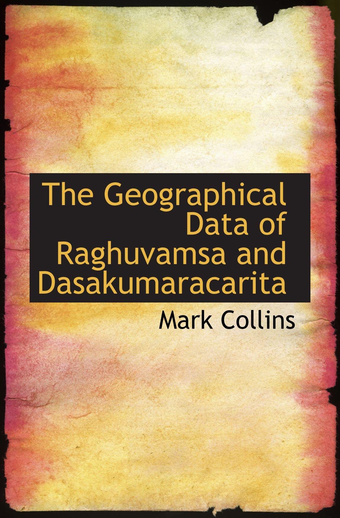 Download The Geographical Data of Raghuvamsa and Dasakumaracarita ebook