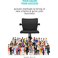 YOUR SALON YOUR SUCCESS: proven methods to bring in new clients and grow your business