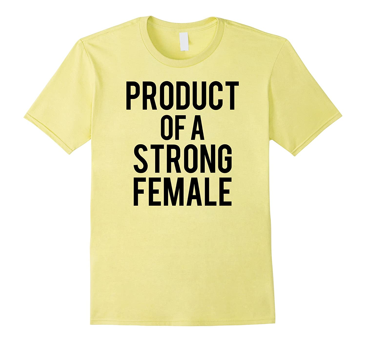 Product Of A Strong Female Tee Shirt-BN