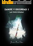 SANGRE Y OSCURIDAD I. LAS CINCO ESPADAS: Una novela de fantasía épica con una búsqueda imposible, luchas por el poder…