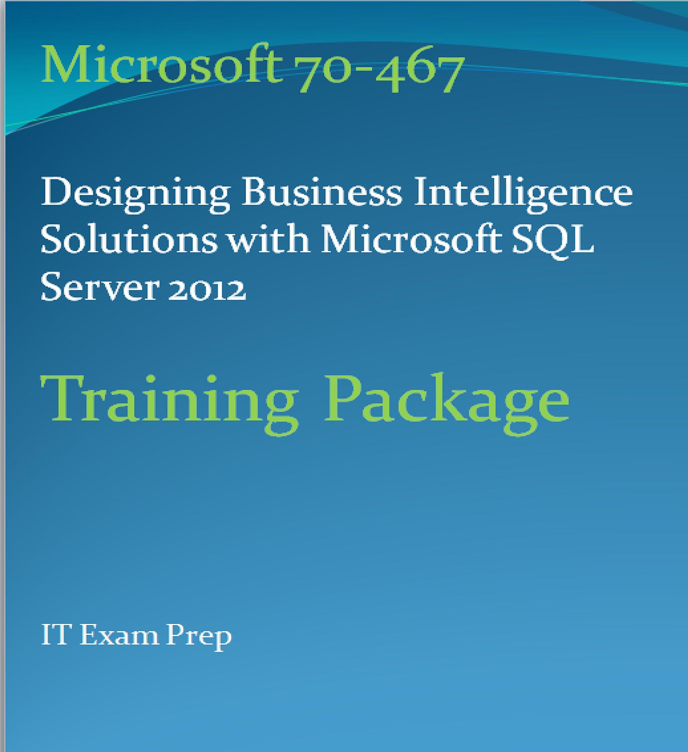 Microsoft Sql 2012 Bi Mcse Exam Package 70 467 Designing Business