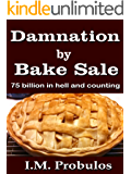 Damnation By Bake Sale: 75 Billion and Counting